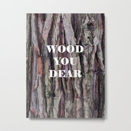 Wood You Dear Metal Print