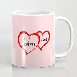 I tolerate you funny saying Coffee Mug