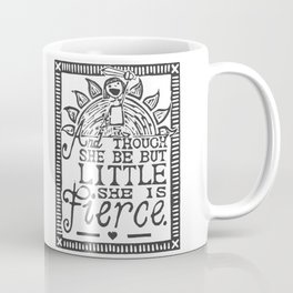 """And though she be but little she is fierce."" Coffee Mug"
