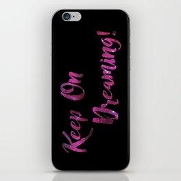 Keep On Dreaming iPhone Skin
