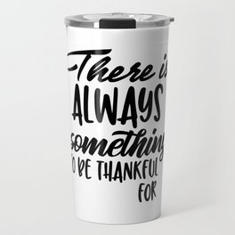 There is Always Something to be Thankful For Travel Mug
