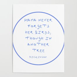 Dickinson poetry- Mama never forgets her birds thought in another tree Poster