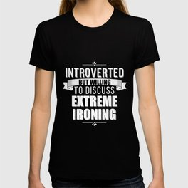Introverted But Willing to Discuss Extreme Ironing T-shirt
