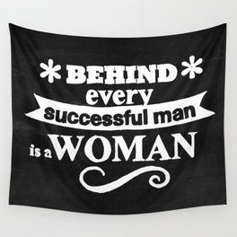 Behind every successful man is a woman chalkboard Wall Tapestry