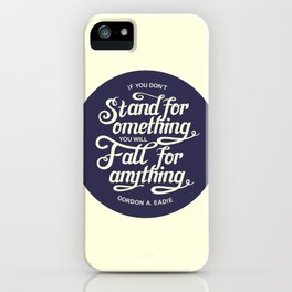 If You Dont Stand for Something You Will Fall for Anything iPhone Case
