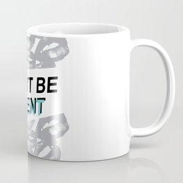 don't be silent Coffee Mug