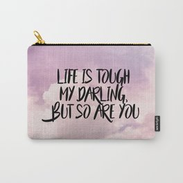 Life is tough my darling but so are you Carry-All Pouch