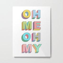 Oh Me Metal Print