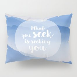 What you seek is seeking you Pillow Sham