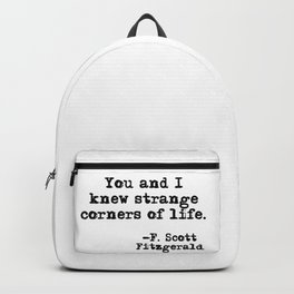 You and I knew strange corners of life - Fitzgerald quote Backpack