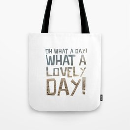 Oh What a day! What a lovely day! Tote Bag