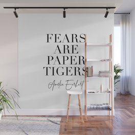 Fears are Paper Tigers. -Amelia Earhart Quote Wall Mural