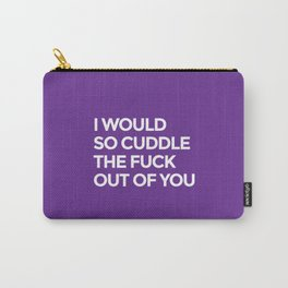 I WOULD SO CUDDLE THE FUCK OUT OF YOU (Purple) Carry-All Pouch