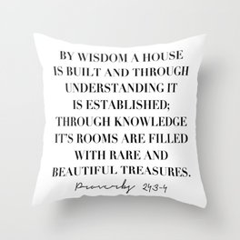 By Wisdom A House Is Built and Through Understanding It Is Established ... -Proverbs 24:3-4 Throw Pillow