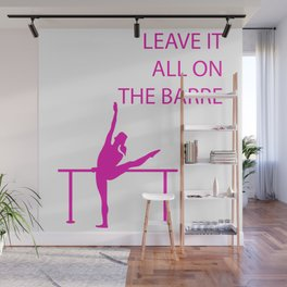Leave It All On the Barre Wall Mural