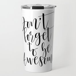 Dont Forget To Be Awesome, Be Awesome Print, Inspirational Quote, Be You Travel Mug