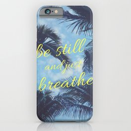 Be Still and Just Breathe iPhone Case
