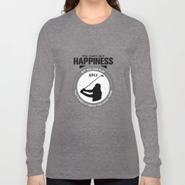 You Can't Buy Happiness But You Can Play Golf That's Pretty Much The Same Thing Long Sleeve T-shirt