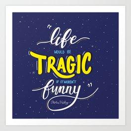 Life Would be Tragic if it Weren't Funny - Stephen Hawking Art Print
