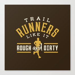 Trail Runners Like It Rough And Dirty Canvas Print