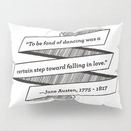 Jane Austen Quote: To be fond of dancing was a certain step toward falling in love Pillow Sham
