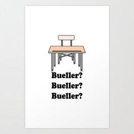Bueller?  Bueller? Bueller?  Art Print