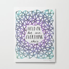 Hold On Let Me Overthink This - Purple and Teal Metal Print