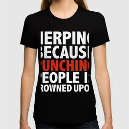 Herping because punching people is frowned upon Herp T-shirt