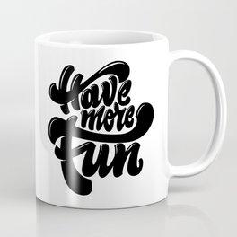 Have More Fun lettering Coffee Mug