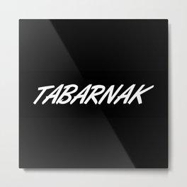 TABARNAK Metal Print