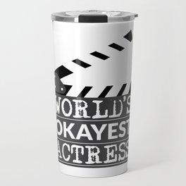 Funny Actress Gift - World's Okayest Actress  Travel Mug