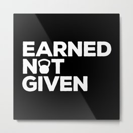 Earned Not Given Gym Quote Metal Print