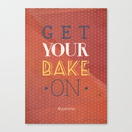 Get your bake on #yummo Canvas Print