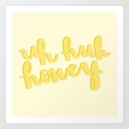 Uh Huh Honey Yellow Art Print