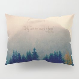 Only God Can Make a Tree Pillow Sham