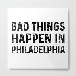 bad things happen in philadelphia tee Metal Print