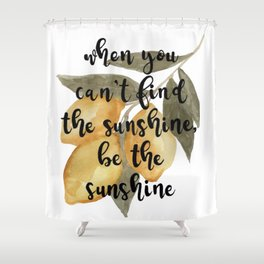 Lemon Watercolor, When You Can't Find Sunshine, Be the Sunshine Shower Curtain