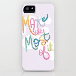 Make the Most of it! iPhone Case