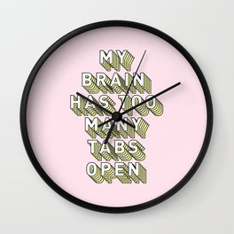 My Brain Has Too Many Tabs Open - Typography Design Wall Clock
