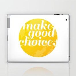Make Good Choices Laptop & iPad Skin