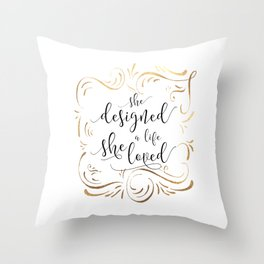 She designed a life she loved, Black or Gold Typography Poster, Inspirational Print, Feminine Art Throw Pillow