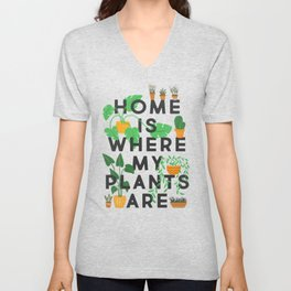 Home Is Where My Plants Are Unisex V-Neck