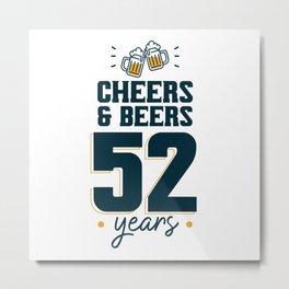 Cheers & Beers 52 years Metal Print