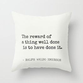 The reward of a thing well done is to have done it. Throw Pillow