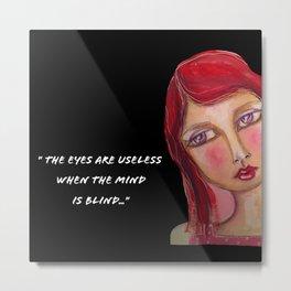 The eyes are useless Metal Print