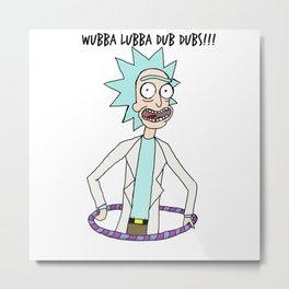 WUBBA LUBBA DUB DUBS!!! Metal Print