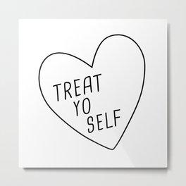 Treat Yo Self Metal Print
