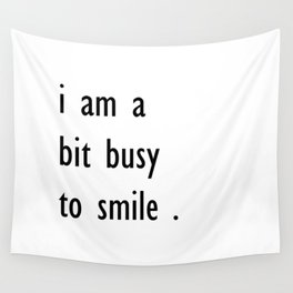 i am a bit busy to smile . art Wall Tapestry