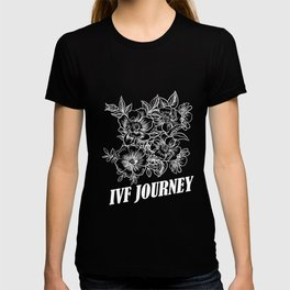 IVF Gift Warrior Dad Mom Flowers Transfer Day Infertility design T-shirt