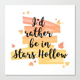 I'd rather be in Stars Hollow Canvas Print